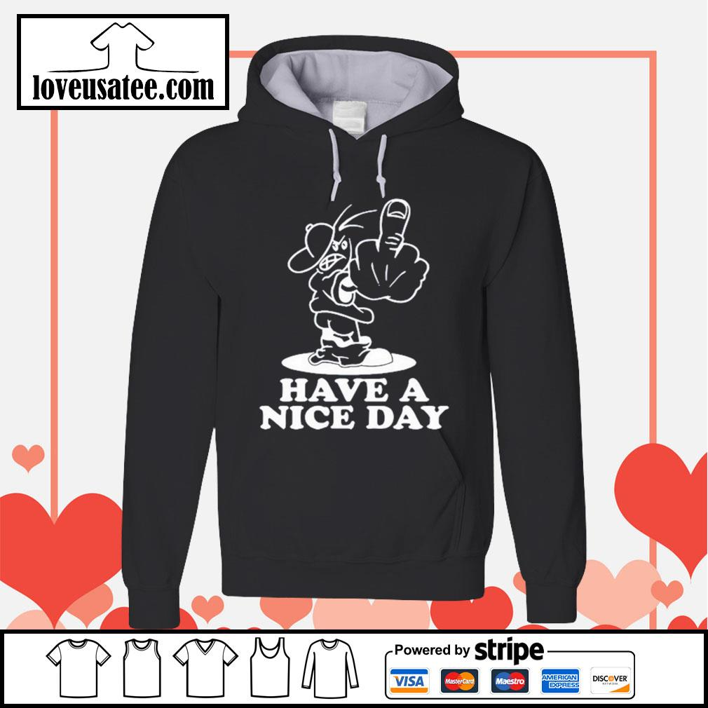 Fuck Have a nice day Hoodie