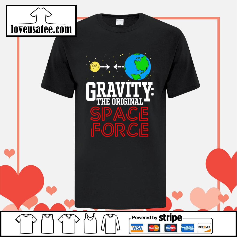 Gravity the original space force shirt