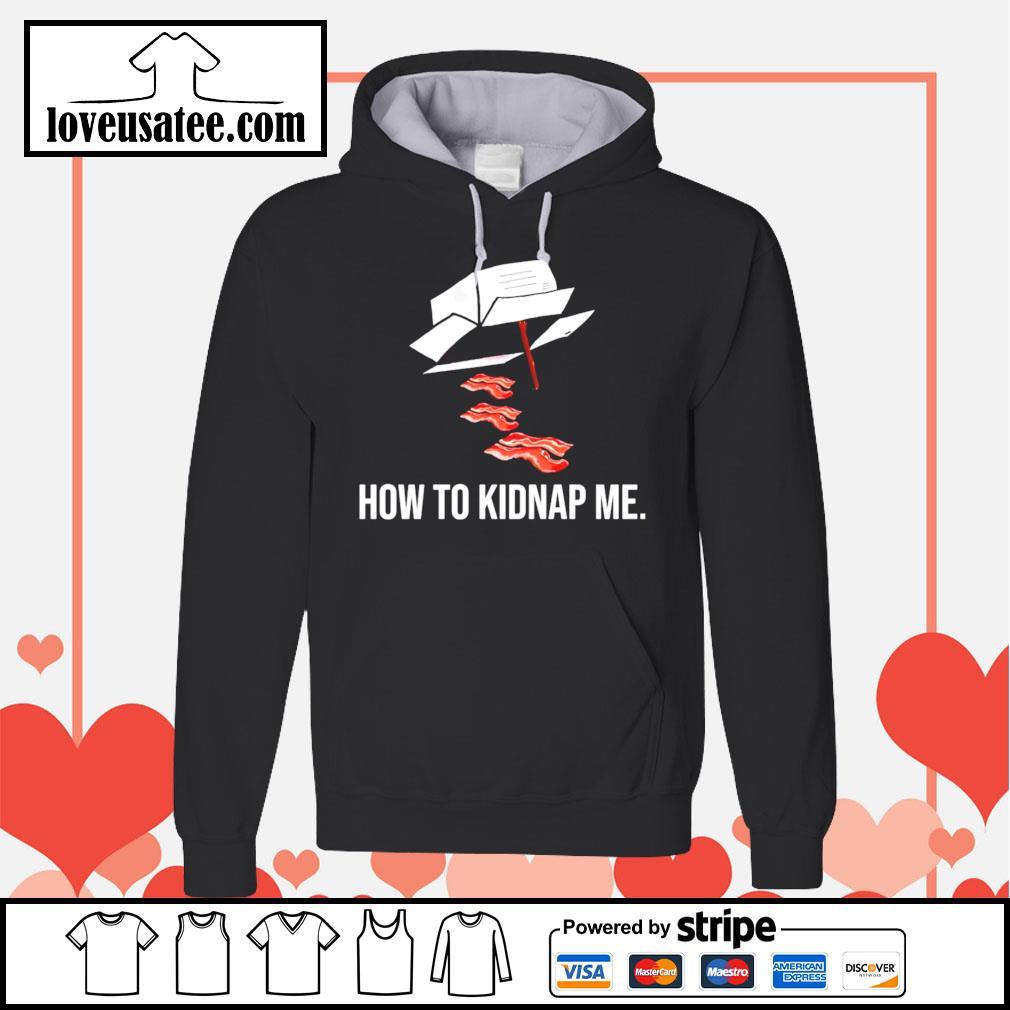 How to kidnap me Hoodie