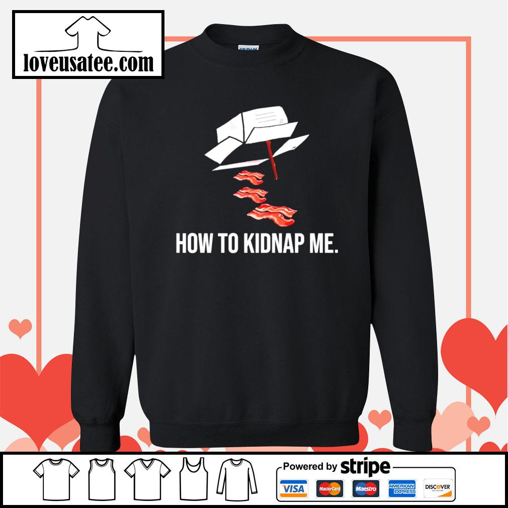 How to kidnap me Sweater