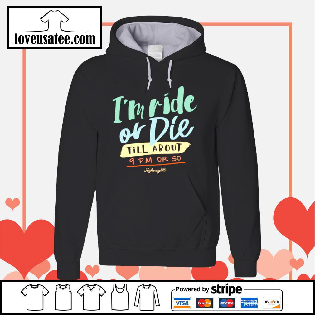 I'm ride or die till about 9pm or so highway 828 Hoodie