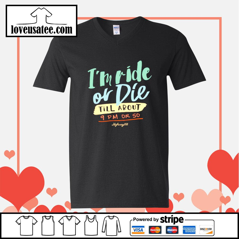 I'm ride or die till about 9pm or so highway 828 V-neck-T-shirt