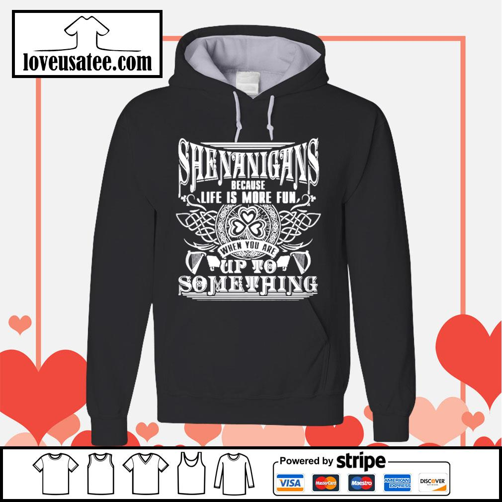 Shenanigans because life is more fun when you are up to something St.Patrick's day Hoodie
