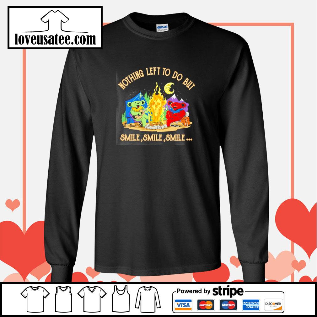 Grateful dead bears nothing left to do but smile smile smile s longsleeve-tee