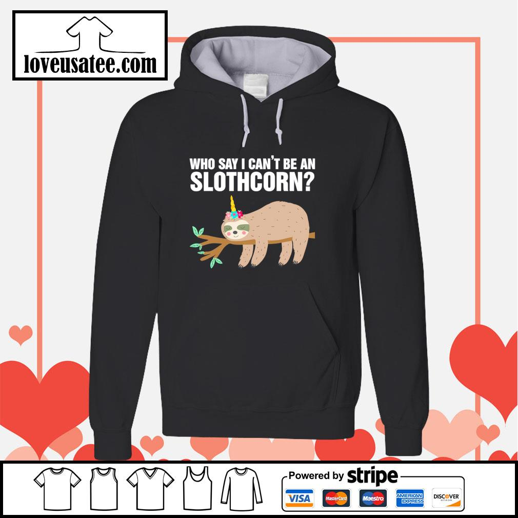 Sloth who say I can't be an slothcorn s hoodie