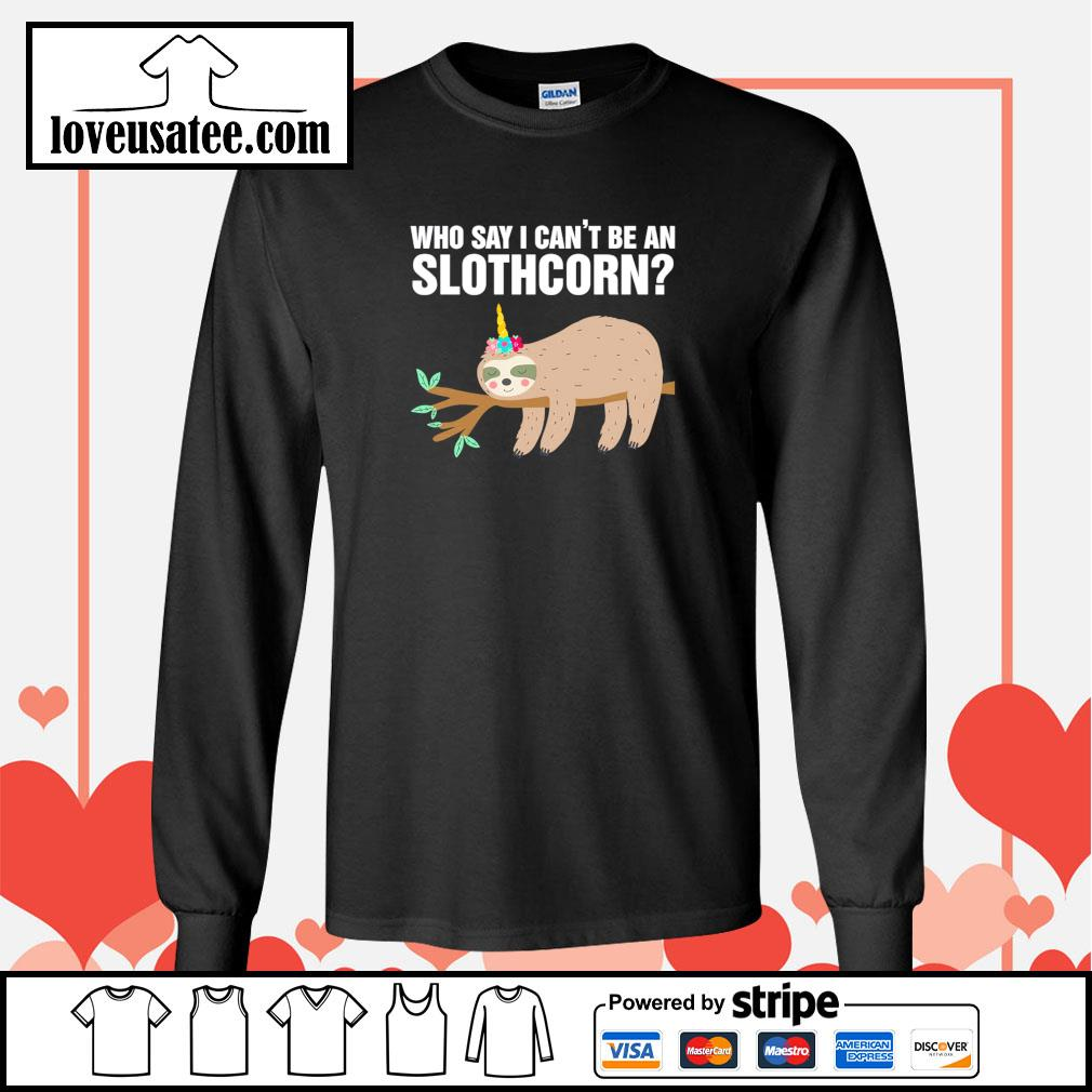 Sloth who say I can't be an slothcorn s longsleeve-tee