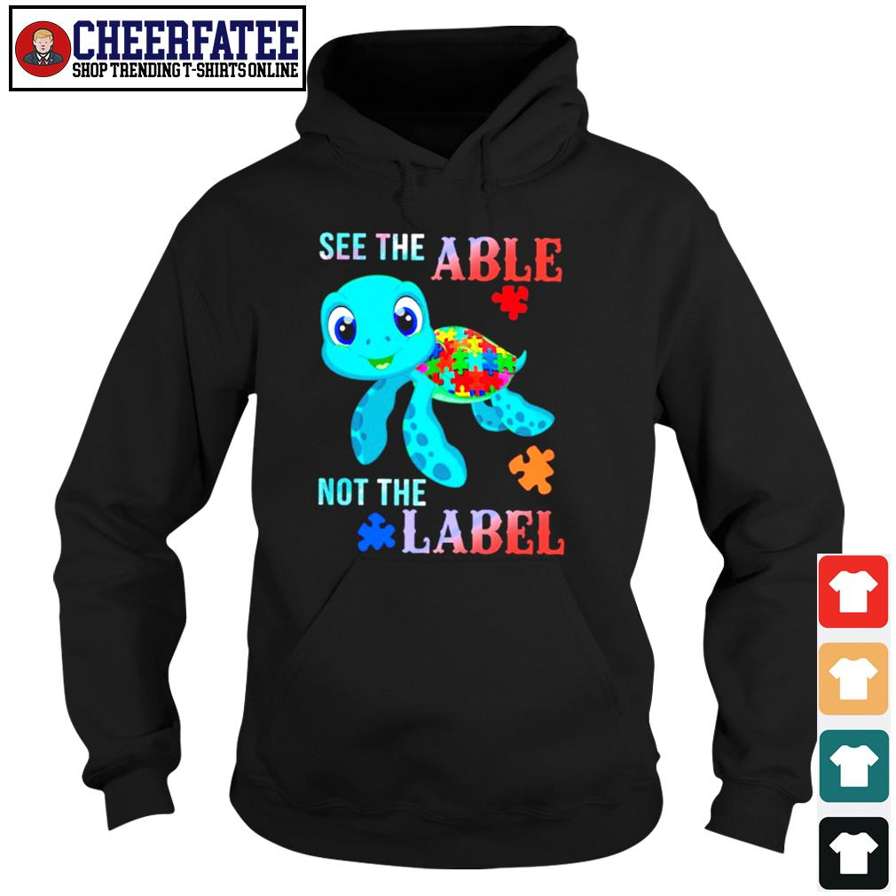 Turtle see the able not the label autism s hoodie