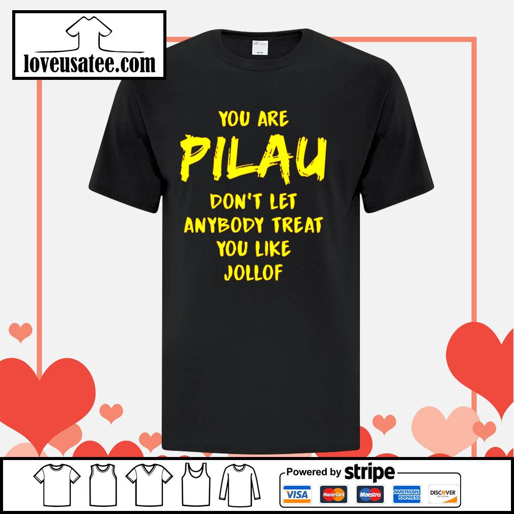 You are Pilau don't let anybody treat you like Jollof shirt